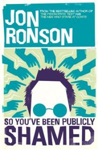 So You've Been Publicly Shamed Jon Ronson