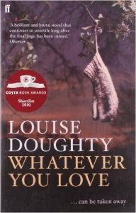 Whatever You Love Louise Doughty Book Review
