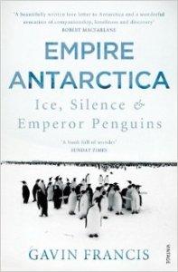 Empire Antarctica Gavin Francis Ice Silence Emperor Penguins