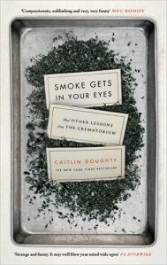 Smoke Gets In Your Eyes Caitlin Doughty