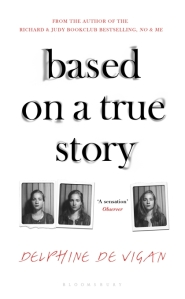 Based on a True Story Delphine de Vigan
