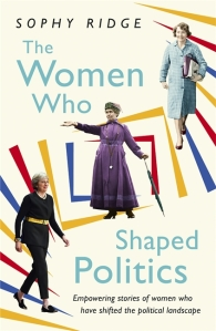 The Women Who Shaped Politics Sophy Ridge