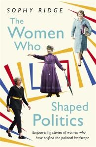 The Women Who Shaped Politics Sophy Ridge