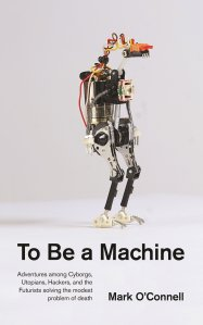 To Be A Machine Mark O'Connell
