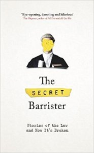 The Secret Barrister Stories of the Law and How It's Broken