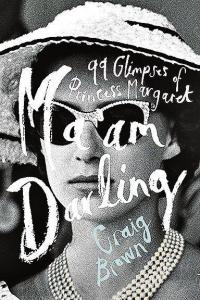 Ma'am Darling 99 Glimpses of Princess Margaret Craig Brown