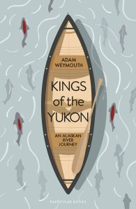 Kings of the Yukon Adam Weymouth