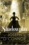 Shadowplay Joseph O'Connor