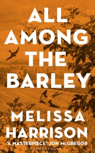 All Among the Barley Melissa Harrison