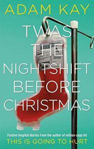 Twas the Nightshift Before Christmas Adam Kay
