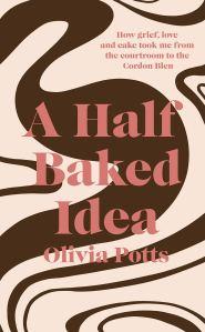 A Half Baked Idea Olivia Potts