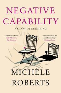 Negative Capability Michele Roberts