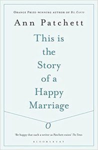 This is the Story of a Happy Marriage Ann Patchett