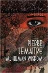 All Human Wisdom Pierre Lemaitre